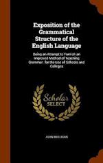 Exposition of the Grammatical Structure of the English Language: Being an Attempt to Furnish an Improved Method of Teaching Grammar. for the Use of Sc