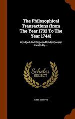 The Philosophical Transactions (from The Year 1732 To The Year 1744): Abridged And Disposed Under General Heads By ---