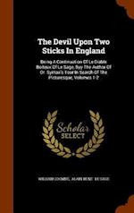 The Devil Upon Two Sticks In England: Being A Continuation Of Le Diable Boiteux Of Le Sage, Byy The Author Of Dr. Syntax's Tour In Search Of The Pictu af William Coombe