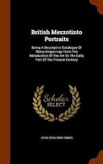 British Mezzotinto Portraits: Being A Descriptive Catalogue Of These Engravings From The Introduction Of The Art To The Early Part Of The Present Cent