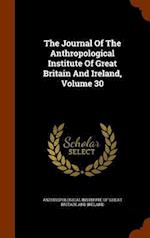 The Journal Of The Anthropological Institute Of Great Britain And Ireland, Volume 30