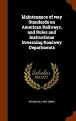 Maintenance of way Standards on American Railways, and Rules and Instructions Governing Roadway Departments