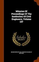 Minutes Of Proceedings Of The Institution Of Civil Engineers, Volume 137