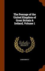 The Peerage of the United Kingdom of Great Britain & Ireland, Volume 1