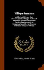 Village Sermons: or, Fifty-two Plain and Short Discourses on the Principal Doctrine of the Gospel : Intended for the use of Families, Sunday-schools,