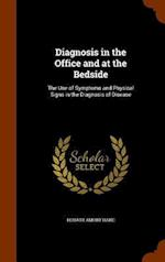 Diagnosis in the Office and at the Bedside: The Use of Symptoms and Physical Signs in the Diagnosis of Disease