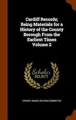 Cardiff Records; Being Materials for a History of the County Borough From the Earliest Times Volume 2