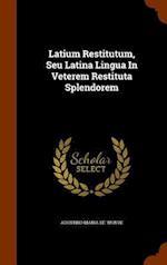 Latium Restitutum, Seu Latina Lingua In Veterem Restituta Splendorem