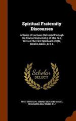 Spiritual Fraternity Discourses: A Series of Lectures Delivered Through the Trance Mediumship of Mrs. N.J. Willis at the First Spiritual Temple, Bosto af N J Willis, Ida Spaulding, First Spiritual Temple