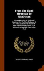From The Black Mountain To Waziristan: Being An Account Of The Border Countries And The More Turbulent Of The Tribes Controlled By The North-west Fron