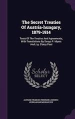 The Secret Treaties Of Austria-hungary, 1879-1914: Texts Of The Treaties And Agreements, With Translations By Denys P. Myers And J.g. D'arcy Paul af Alfred Francis Pribram, Austro-Hungarian Monarchy