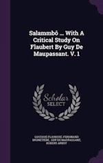 Salammbô ... With A Critical Study On Flaubert By Guy De Maupassant. V. 1
