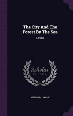 The City And The Forest By The Sea: A Poem