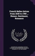 French Belles-lettres From 1640 to 1780 ... Humor, Sentiment, Romance