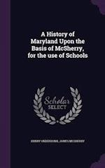 A History of Maryland Upon the Basis of McSherry, for the use of Schools