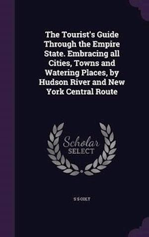 The Tourist's Guide Through the Empire State. Embracing All Cities, Towns and Watering Places, by Hudson River and New York Central Route