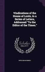 Vindications of the House of Lords, in a Series of Letters, Addressed