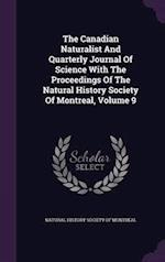 The Canadian Naturalist and Quarterly Journal of Science with the Proceedings of the Natural History Society of Montreal, Volume 9