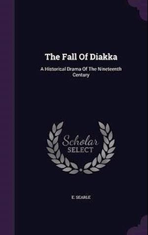 The Fall Of Diakka: A Historical Drama Of The Nineteenth Century