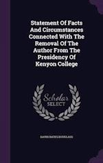 Statement Of Facts And Circumstances Connected With The Removal Of The Author From The Presidency Of Kenyon College