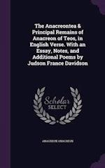 The Anacreontea & Principal Remains of Anacreon of Teos, in English Verse. With an Essay, Notes, and Additional Poems by Judson France Davidson