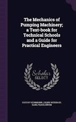 The Mechanics of Pumping Machinery; a Text-book for Technical Schools and a Guide for Practical Engineers