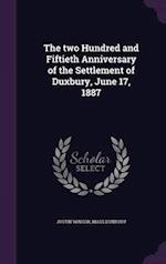 The Two Hundred and Fiftieth Anniversary of the Settlement of Duxbury, June 17, 1887 af Mass Duxbury, Justin Winsor