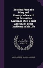 Extracts From the Diary and Correspondence of the Late Amos Lawrence With a Brief Account of Some Incidents in his Life af Amos Lawrence, William R Lawrence