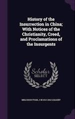 History of the Insurrection in China; With Notices of the Christianity, Creed, and Proclamations of the Insurgents
