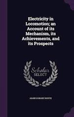 Electricity in Locomotion; an Account of its Mechanism, its Achievements, and its Prospects