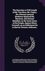 The Speeches at Full Length of Mr. Van Ness, Mr. Caines, the Attorney-general [Ambrose Spencer] Mr. Harrison, and General Hamilton, in the Great Cause