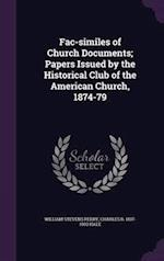 Fac-similes of Church Documents; Papers Issued by the Historical Club of the American Church, 1874-79 af Charles R. Hale, William Stevens Perry