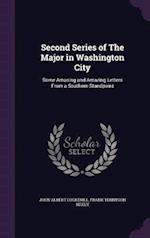 Second Series of The Major in Washington City: Some Amusing and Amazing Letters From a Southern Standpoint