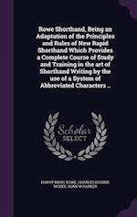 Rowe Shorthand, Being an Adaptation of the Principles and Rules of New Rapid Shorthand Which Provides a Complete Course of Study and Training in the a