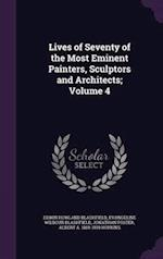 Lives of Seventy of the Most Eminent Painters, Sculptors and Architects; Volume 4