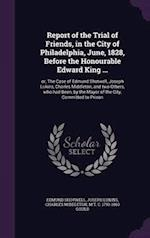 Report of the Trial of Friends, in the City of Philadelphia, June, 1828, Before the Honourable Edward King ...: or, The Case of Edmund Shotwell, Josep af Edmund Shotwell, Joseph Lukins, Charles Middleton