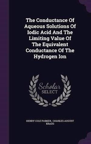 The Conductance Of Aqueous Solutions Of Iodic Acid And The Limiting Value Of The Equivalent Conductance Of The Hydrogen Ion