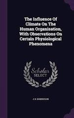 The Influence of Climate on the Human Organisation, with Observations on Certain Physiological Phenomena af J. K. Robertson