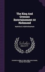 The King And Qveenes Entertainement At Richmond: Nach Der Q 1636 In Neudruck