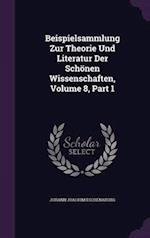 Beispielsammlung Zur Theorie Und Literatur Der Schonen Wissenschaften, Volume 8, Part 1