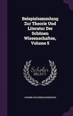 Beispielsammlung Zur Theorie Und Literatur Der Schonen Wissenschaften, Volume 5