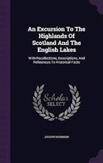 An Excursion To The Highlands Of Scotland And The English Lakes: With Recollections, Descriptions, And References To Historical Facts af Joseph Mawman