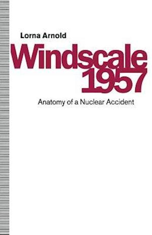 Windscale 1957 : Anatomy of a Nuclear Accident