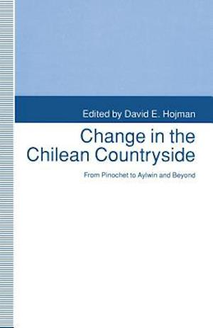 Change in the Chilean Countryside : From Pinochet to Aylwin and Beyond