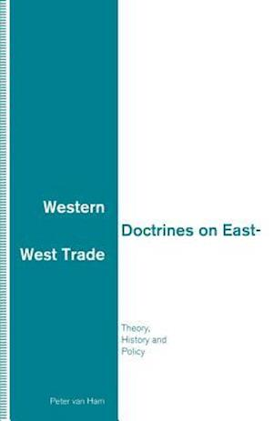Western Doctrines on East-West Trade : Theory, History and Policy