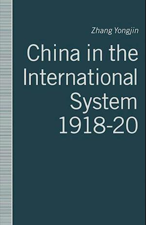 China in the International System, 1918-20 : The Middle Kingdom at the Periphery