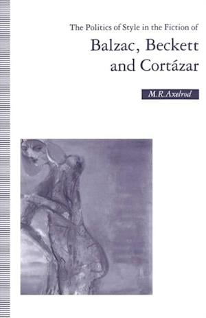 Politics of Style in the Fiction of Balzac, Beckett and Cortazar