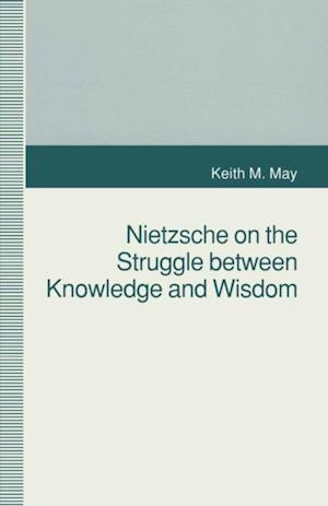 Nietzsche on the Struggle between Knowledge and Wisdom