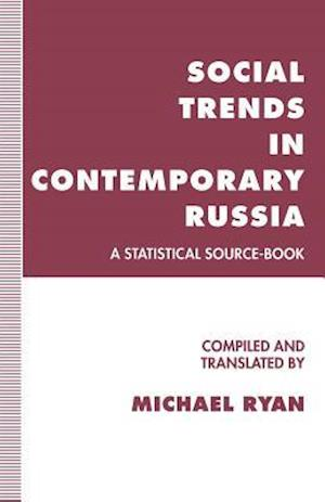 Social Trends in Contemporary Russia : A Statistical Source-Book