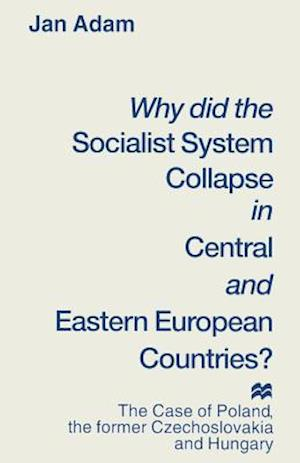Why did the Socialist System Collapse in Central and Eastern European Countries? : The Case of Poland, the former Czechoslovakia and Hungary